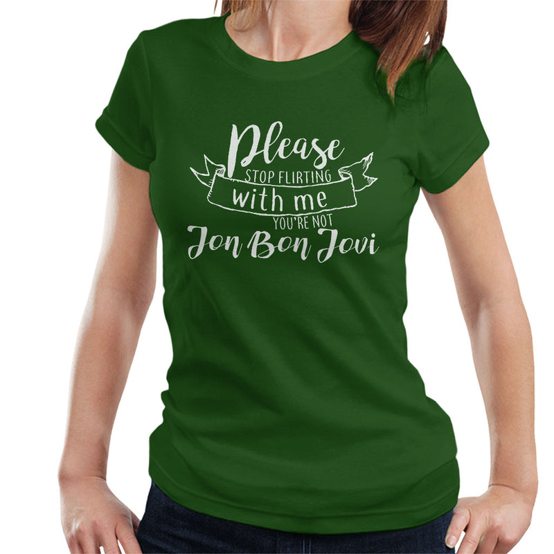 White Text Stop Flirting With Me Youre Not Jon Bon Jovi Women's T-Shirt by Nathan - Cloud City 7