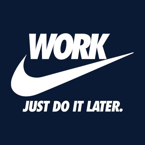 Work Just Do It Later Nike Logo