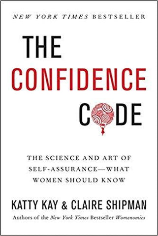The Confidence Code: The Science and Art of Self-Assurance---What Women Should Know - D'Autores