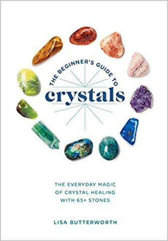 The Beginner's Guide to Crystals: The Everyday Magic of Crystal Healing… - D'Autores
