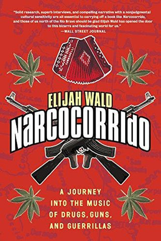 Narcocorrido: A Journey into the Music of Drugs, Guns, and Guerrillas - D'Autores
