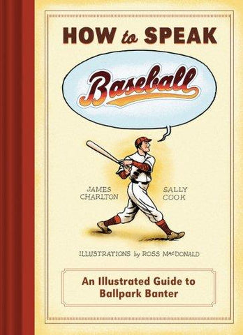 How to Speak Baseball: An Illustrated Guide to Ballpark Banter - D'Autores