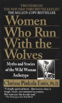 Women Who Run With the Wolves: Myths and Stories of the Wild Woman Archetype - D'Autores