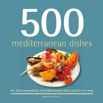 500 Mediterranean Dishes: The Only Compendium of Mediterranean Dishes You'll Ever Need - D'Autores