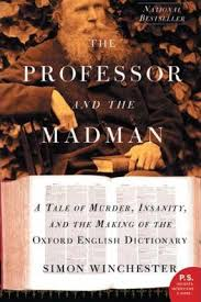 The Professor and the Madman: A Tale of Murder, Insanity, and the Making of the Oxford English Dictionary - D'Autores