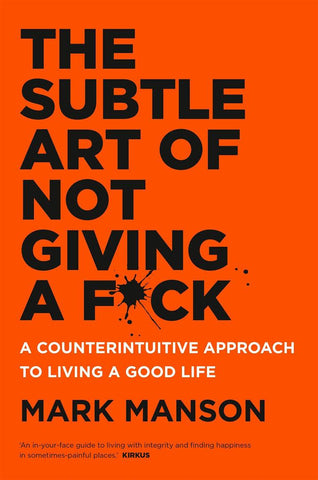 The Subtle Art of Not Giving a F*ck: A Counterintuitive Approach to Living a Good Life - D'Autores