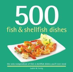 500 Fish & Shellfish Dishes : The Only Compendium of Fish & Shellfish Dishes You'Ll Ever Need - D'Autores