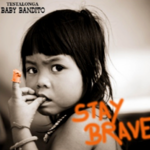 Baby Bandito Stay Brave 2015