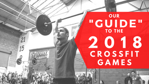 "Our ""Guide"" to The 2018 CrossFit Games"