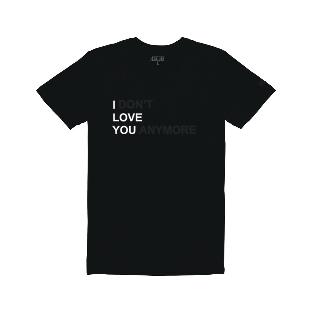 I DON'T LOVE YOU ANYMORE T-Shirt