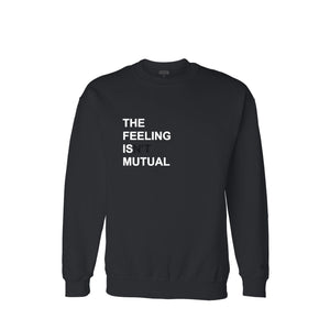 THE FEELING ISN'T MUTUAL Crewneck Sweatshirt
