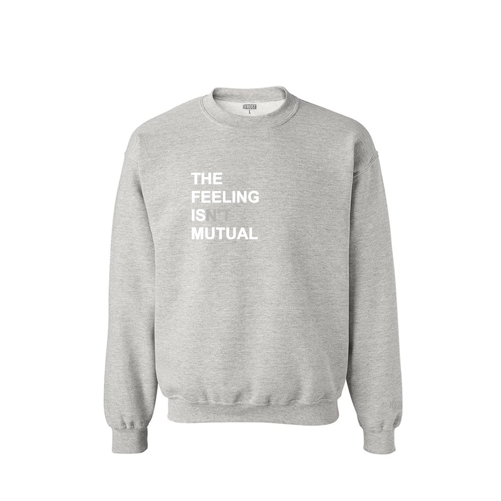 THE FEELING ISN'T MUTUAL Crewneck Sweatshirt (Grey)