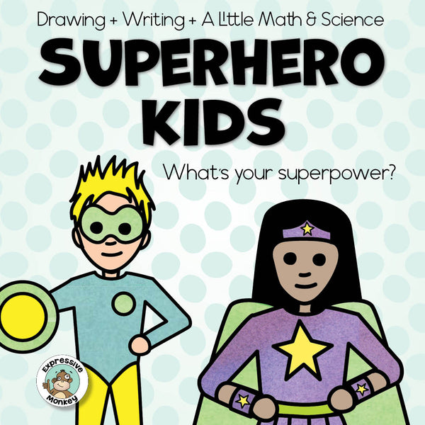 Superhero Kids: Drawing, Writing, and a Little Math and Science