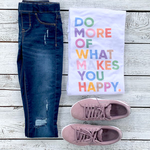 Do More of What Makes You Happy Tee