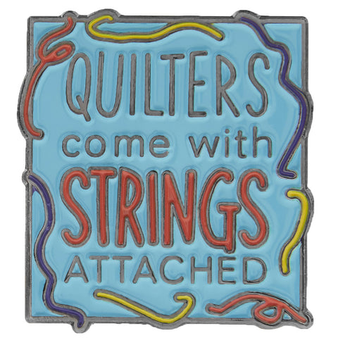 Quilters Come With Strings Attached Pin
