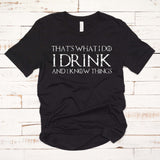 That's What I Do, I Drink and I Know Things Tyrion Thrones T Shirt