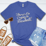There's No Crying In Baseball T Shirt