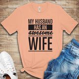 My Husband has an Awesome Wife T Shirt
