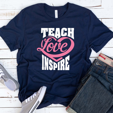 Teach Love Inspire T Shirt