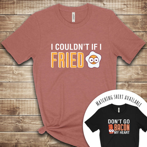 I Couldn't if I Fried Egg T Shirt