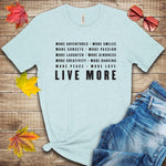 Live More Inspirational T Shirt