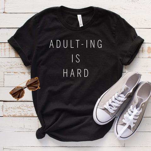 Adulting is Hard T Shirt