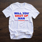 Will you shut up man? 2020 Presidential Election T Shirt