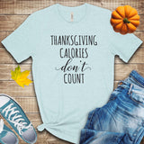 Thanksgiving Calories Don't Count T Shirt