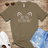 Are You Kitten Me? T Shirt