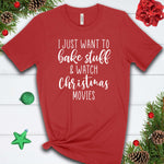 I Just Want to Bake and Watch Christmas Movies  T Shirt