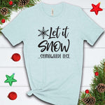 Let its Snow Somewhere Else  T Shirt