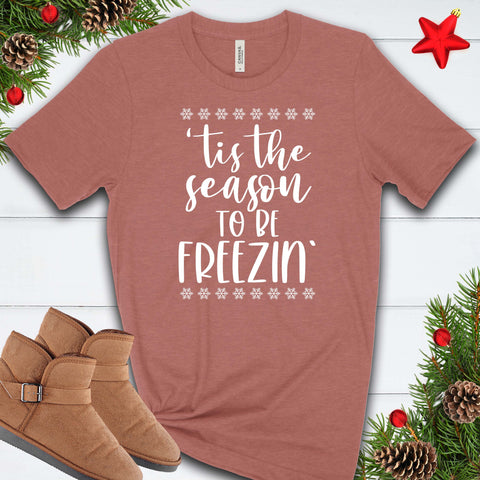 'tis the Season to be Freezin' T Shirt