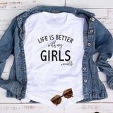 Life is Better with my Girls T Shirt