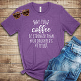 May Your Coffee . . . T Shirt