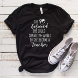 She Believed She Could Change the World T Shirt