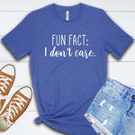 Fun Fact: I Don't Care T Shirt