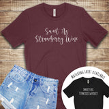 Sweet as Strawberry Wine T Shirt