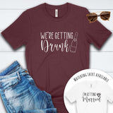 We're Getting Drunk T Shirt