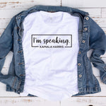 I'm Speaking T Shirt
