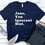 Jane, You Ignorant Slut T Shirt