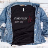 It's A Beautiful Day to Save Lives T Shirt