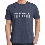 Aint No hood like Fatherhood T Shirt
