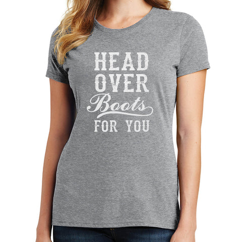Head Over Boots For You T Shirt