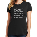 I Cant My Kid Has . . . T Shirt
