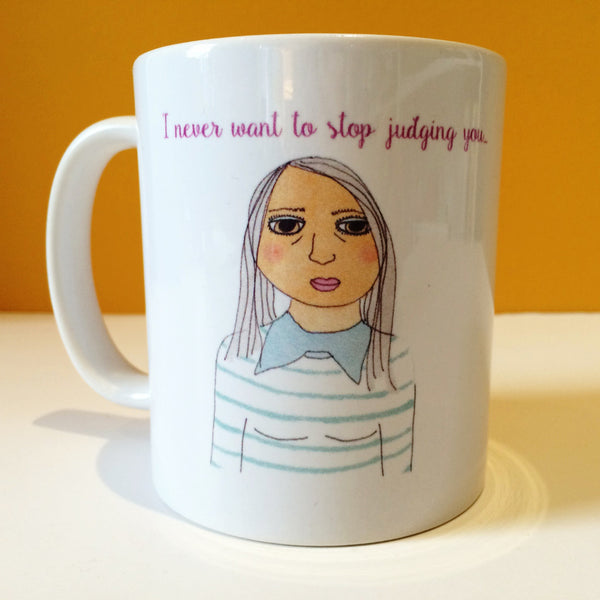 I never want to stop judging you. Mug