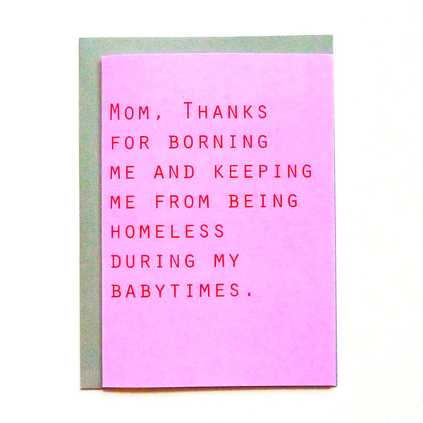 Mom, thanks for borning me.