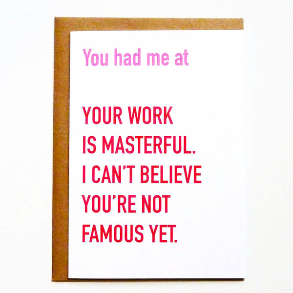 You had me at... your work is masterful. Funny love card.