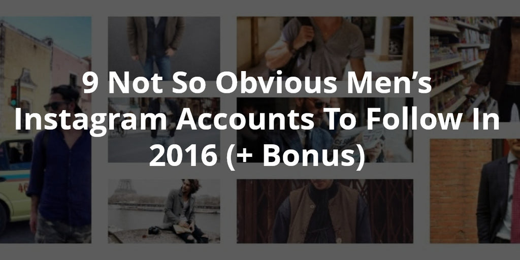 Best Instagram Accounts For Men or 9 Not So Obvious Instagram Accounts To Follow In 2016