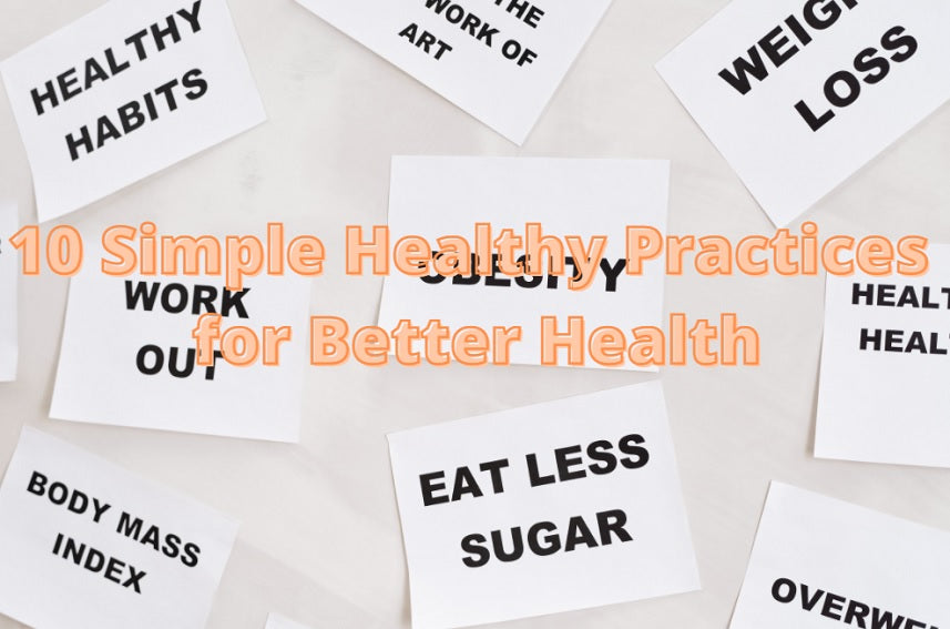 10 Simple Healthy Practices for Better Health