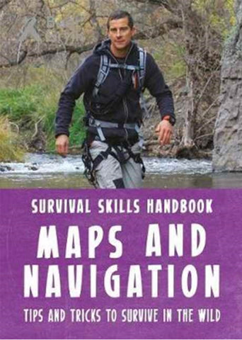 Bear Grylls Survival Skills Handbook: Maps and Navigation by Bear Grylls